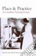 Place and Practice in Canadian Nursing History libro in lingua di Elliott Jane (EDT), Stuart Meryn (EDT), Toman Cynthia (EDT)