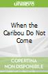 When the Caribou Do Not Come