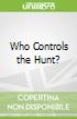 Who Controls the Hunt?