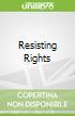 Resisting Rights