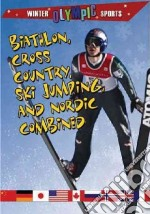 Biathlon, Cross-Country, Ski Jumping, and Nordic Combined libro in lingua di Burns Kylie