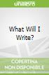What Will I Write?