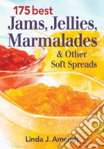 175 Best Jams, Jellies, Marmalades and Other Soft Spreads libro in lingua di Amendt Linda J.