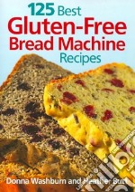 125 Best Gluten-free Bread Machine Recipes libro in lingua di Washburn Donna, Butt Heather