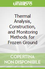 Thermal Analysis, Construction, and Monitoring Methods for Frozen Ground libro in lingua di Esch David C. (EDT), Technical Council on Cold Regions Engineering (COR)