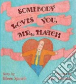 Somebody Loves You, Mr Hatch libro in lingua di Spinelli Eileen