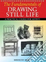 The Fundamentals of Drawing Still Life libro in lingua di Barber Barrington