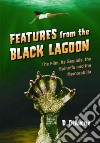 Features from the Black Lagoon