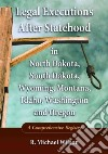 Legal Executions After Statehood in North Dakota, South Dakota, Wyoming, Montana, Idaho, Washington and Oregon