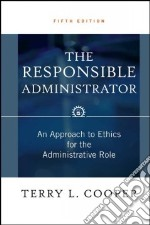 The Responsible Administrator libro in lingua di Cooper Terry L.