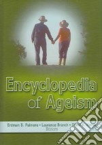 Encyclopedia Of Ageism libro in lingua di Palmore Erdman Ballagh (EDT), Branch Laurence (EDT), Harris Diana K. (EDT)