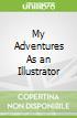 My Adventures As an Illustrator
