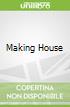 Making House