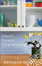 Small Space Organizing libro in lingua di Bechen Kathryn