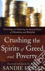 Crushing the Spirits of Greed and Poverty libro in lingua di Freed Sandie