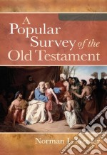 A Popular Survey of the Old Testament libro in lingua di Geisler Norman L.