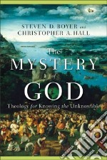 The Mystery of God libro in lingua di Boyer Steven D., Hall Christopher A.