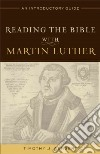 Reading the Bible With Martin Luther