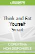 Think and Eat Yourself Smart