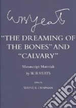 The Dreaming of the Bones and Calvary libro in lingua di Yeats W. B., Chapman Wayne K. (EDT)
