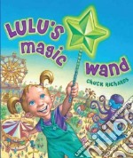 Lulu's Magic Wand libro in lingua di Richards Chuck
