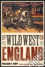 The Wild West in England libro in lingua di Buffalo Bill, Christianson Frank (EDT)