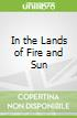 In the Lands of Fire and Sun