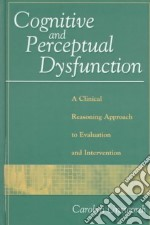 Cognitive and Perceptual Dysfunction libro in lingua di Unsworth Carolyn