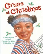 Grace at Christmas libro in lingua di Hoffman Mary, Van Wright Cornelius (ILT), Hu Ying-Hwa (ILT)