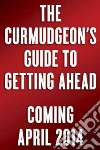 The Curmudgeon's Guide to Getting Ahead libro str