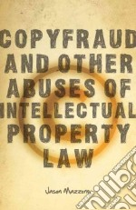 Copyfraud and Other Abuses of Intellectual Property Law libro in lingua di Mazzone Jason