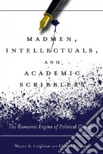 Madmen, Intellectuals, and Academic Scribblers libro in lingua di Leighton Wayne A., Lopez Edward J.