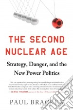 The Second Nuclear Age libro in lingua di Bracken Paul