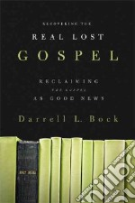 Recovering the Real Lost Gospel libro in lingua di Bock Darrell L.