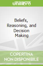 Beliefs, Reasoning, and Decision Making libro in lingua di Abelson Robert P. (EDT), Langer Ellen (EDT), Schank Roger C., Schank Roger C. (EDT)