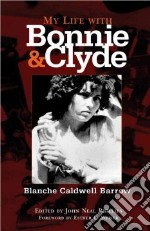 My Life With Bonnie And Clyde libro in lingua di Barrow Blanche Caldwell, Phillips John Neal (EDT), Weiser Esther L. (FRW)