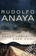 Randy Lopez Goes Home libro in lingua di Anaya Rudolfo A.