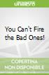 You Can't Fire the Bad Ones!