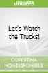 Let's Watch the Trucks!