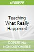 Teaching What Really Happened