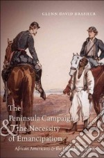 The Peninsula Campaign & the Necessity of Emancipation libro in lingua di Brasher Glenn David