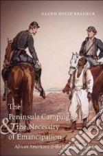 The Peninsula Campaign & the Necessity of Emancipation libro in lingua di Brasher Glenn David