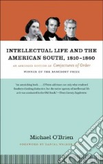 Intellectual Life and the American South, 1810-1860 libro in lingua di O'Brien Michael, Howe Daniel Walker (FRW)