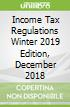 Income Tax Regulations Winter 2019 Edition, December 2018