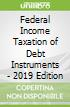 Federal Income Taxation of Debt Instruments - 2019 Edition