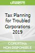 Tax Planning for Troubled Corporations 2019