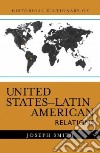 Historical Dictionary of United States-Latin American Relations libro str