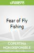 Fear of Fly Fishing
