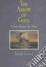 The Arrow of Gold libro in lingua di Conrad Joseph