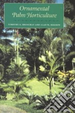 Ornamental Palm Horticulture libro in lingua di Broschat Timothy K., Meerow Alan W.